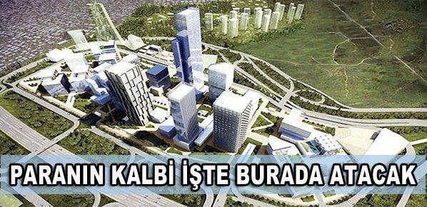 Paranın kalbi Ataşehir'de atacak