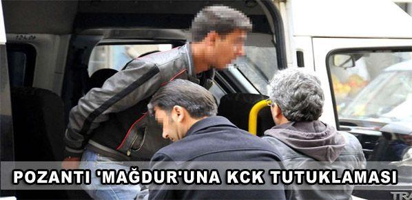 Pozantı 'mağdur'una KCK tutuklaması