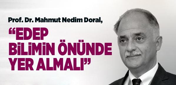 "Prof. Dr. Mahmut Nedim Doral, ""EDEP BİLİMİN ÖNÜNDE YER ALMALI"""