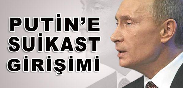 Putin'e suikast girişimi