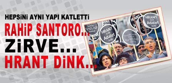 Rahip Santoro... Zirve... Hrant Dink... Hepsini aynı yapı katletti