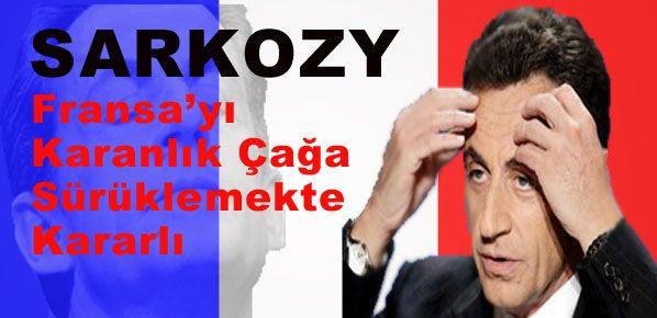 Sarkozy Fransa'yı Karanlık Çağa Sürüklemekte Kararlı