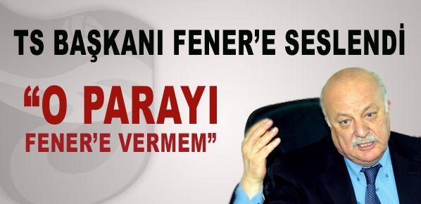Şener: Parayı Fener'e vermem!
