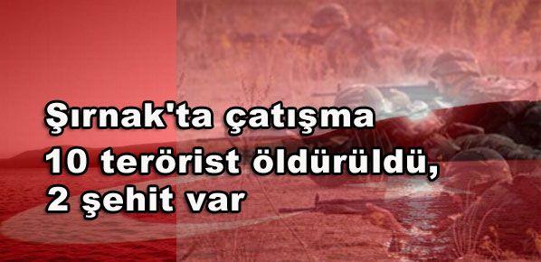 Şırnak'ta çatışma 10 terörist öldürüldü, 2 şehit var