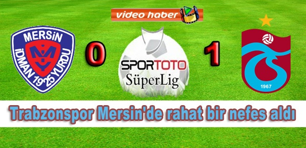 Trabzonspor Mersin'de rahat bir nefes aldı: 0-1