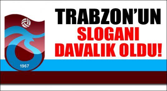 Trabzon'un sloganı davalık oldu