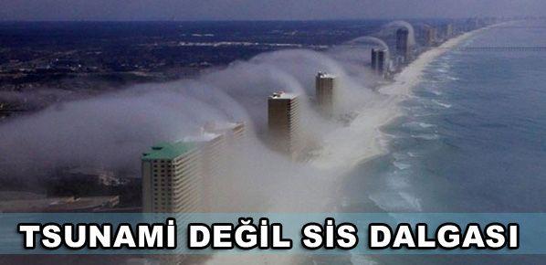 Tsunami değil sis dalgası