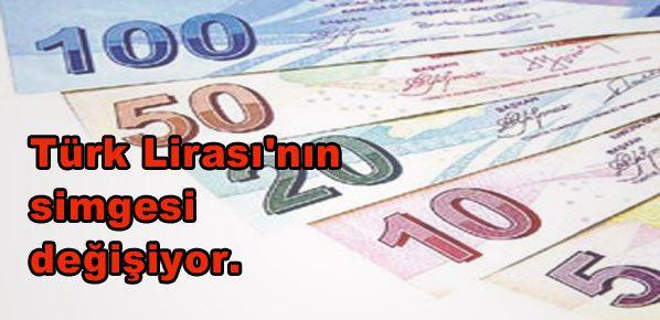 Türk Lirası'nın simgesi değişiyor.
