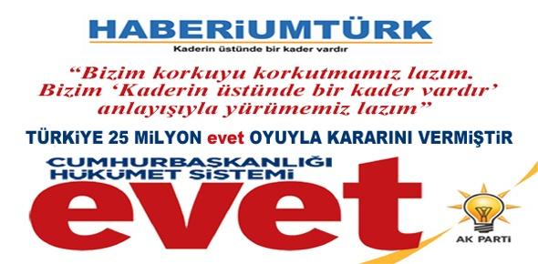 Türkiye 25 milyon evet oyuyla kararını vermiştir