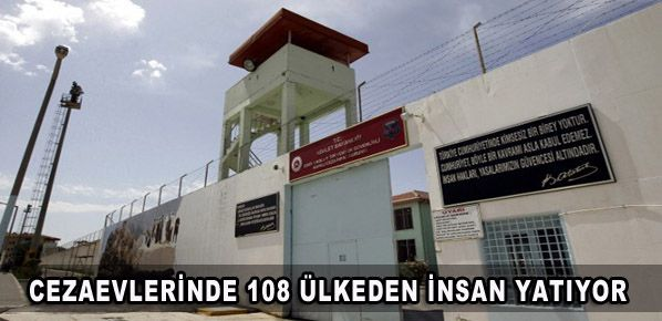 Türkiye cezaevlerinde 108 ülkeden insan yatıyor