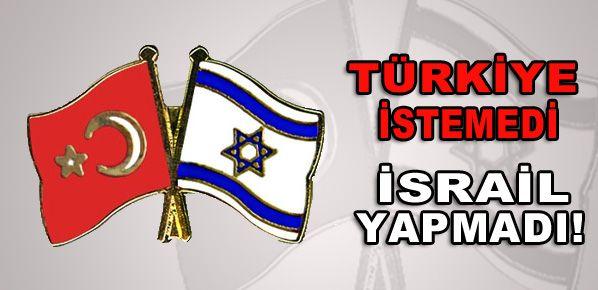 Türkiye istemedi İsrail sokulmadı!