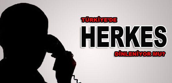 Türkiye'de herkes dinleniyor mu?