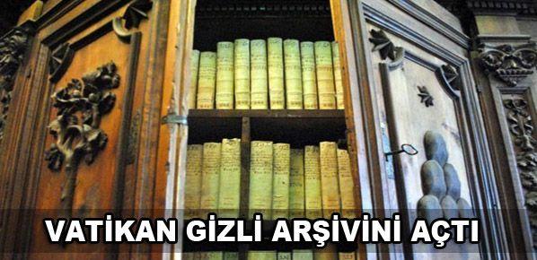 Vatikan gizli arşivini açtı