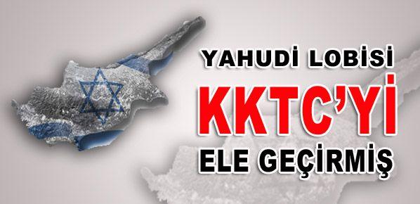 Yahudi lobisi KKTC'yi ele geçirmiş