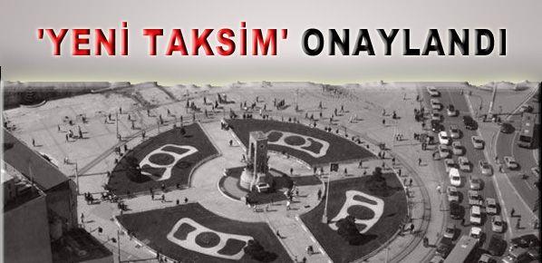 'Yeni Taksim' onaylandı